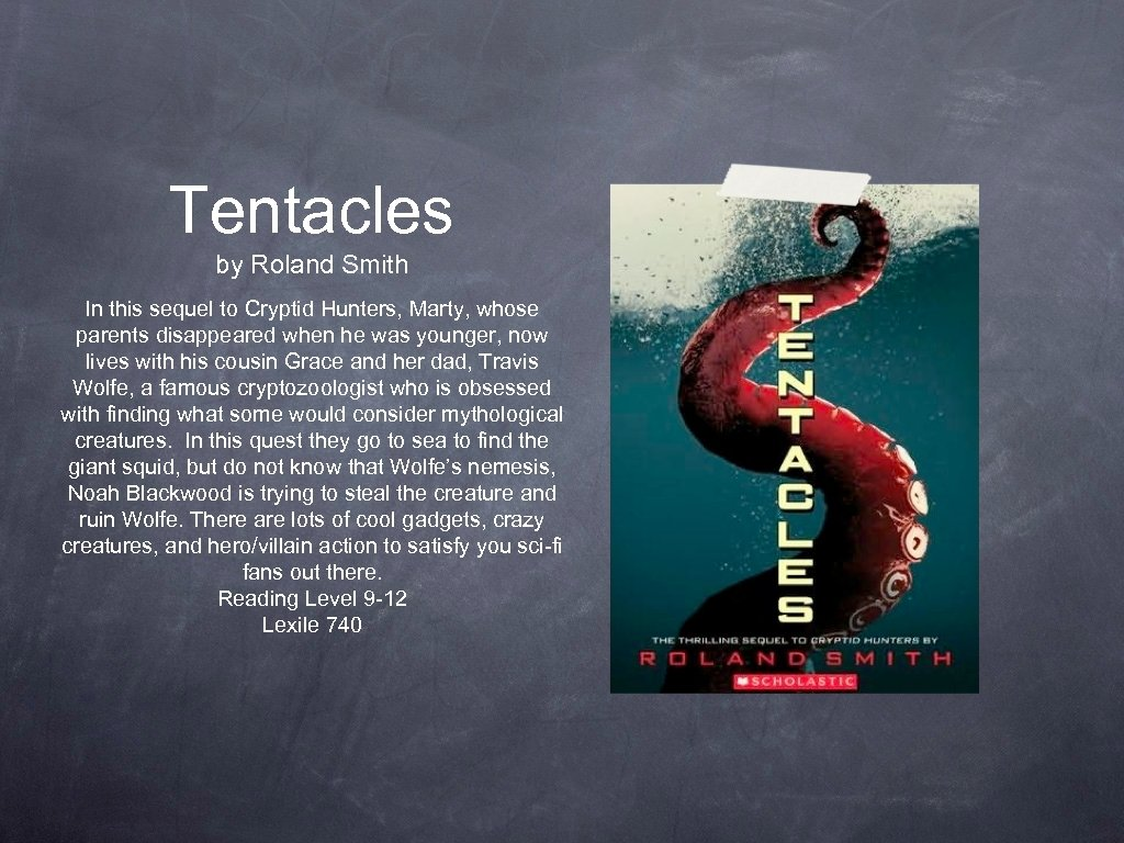 Tentacles by Roland Smith In this sequel to Cryptid Hunters, Marty, whose parents disappeared
