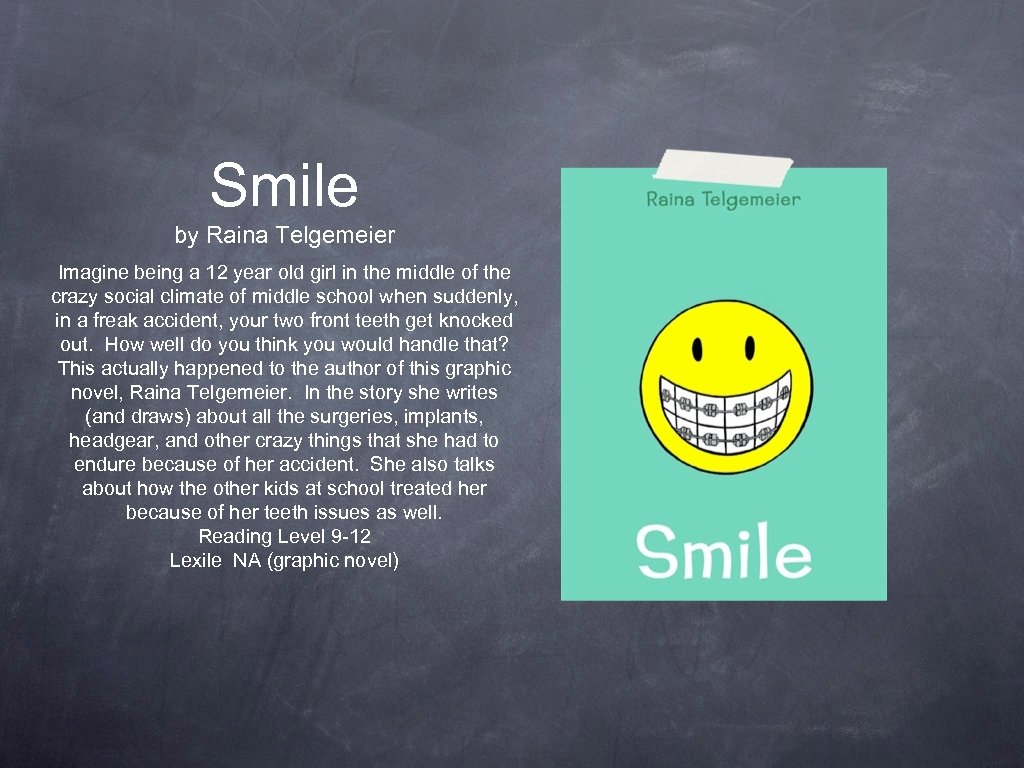 Smile by Raina Telgemeier Imagine being a 12 year old girl in the middle