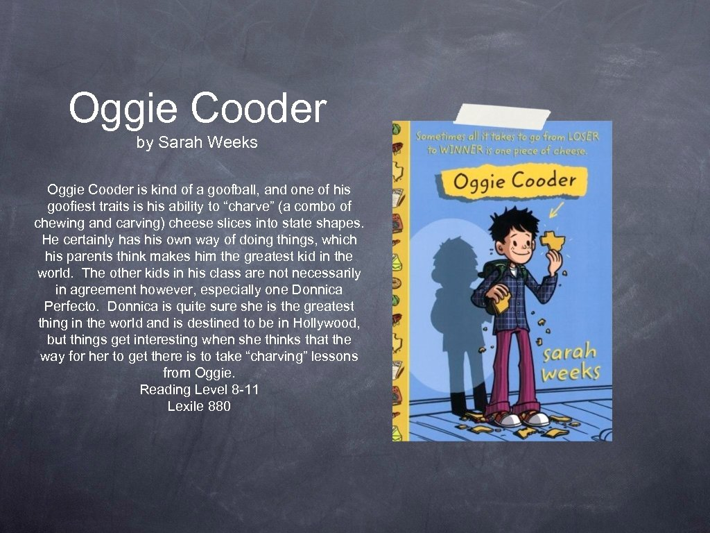 Oggie Cooder by Sarah Weeks Oggie Cooder is kind of a goofball, and one