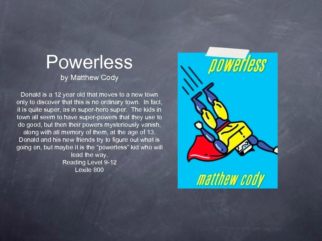 Powerless by Matthew Cody Donald is a 12 year old that moves to a