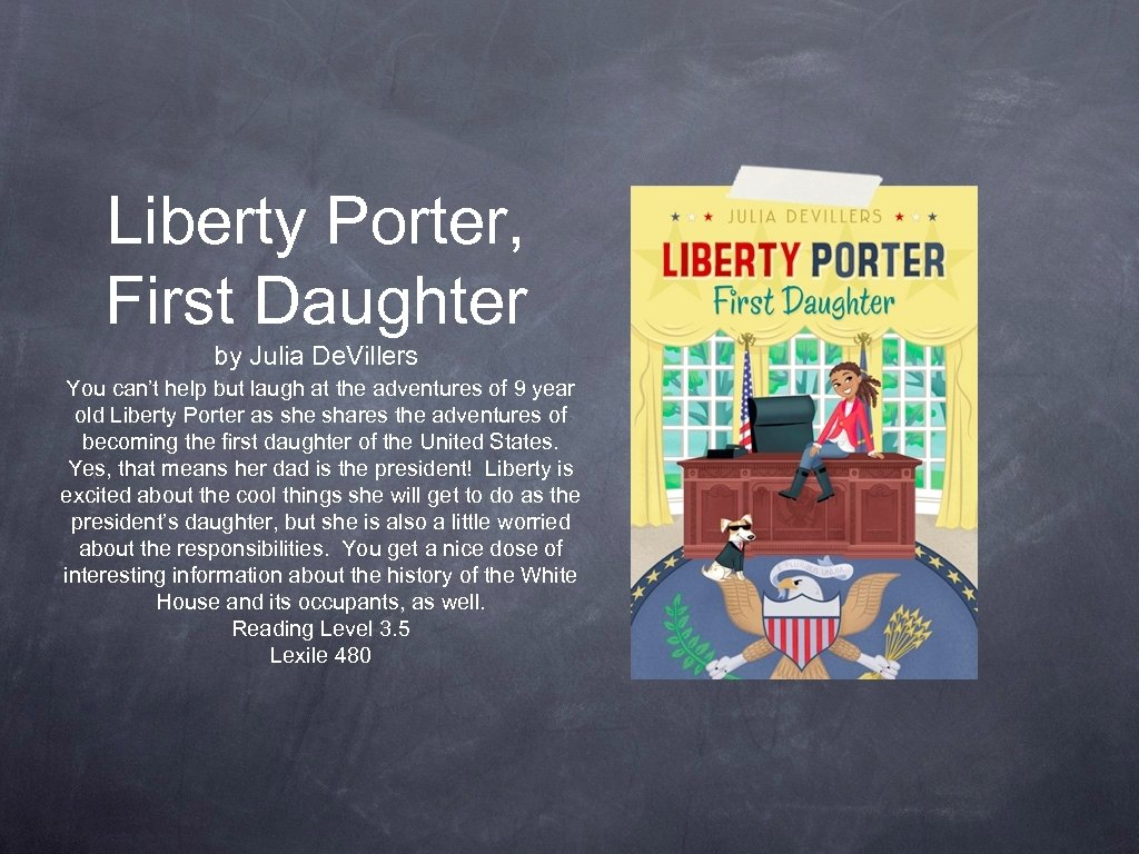 Liberty Porter, First Daughter by Julia De. Villers You can't help but laugh at