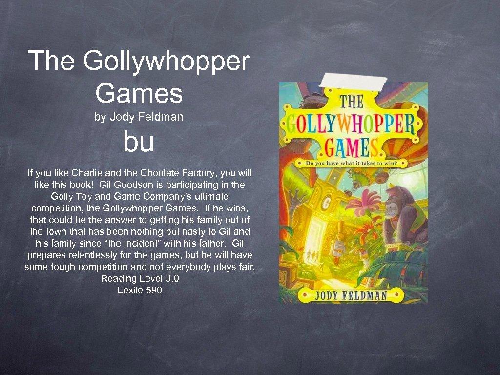 The Gollywhopper Games by Jody Feldman bu If you like Charlie and the Choolate
