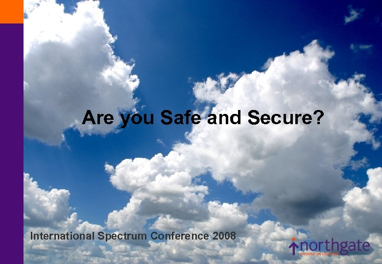 Are you Safe and Secure? International Spectrum Conference 2008