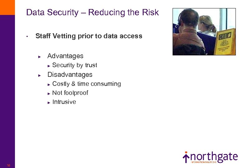 Data Security – Reducing the Risk • Staff Vetting prior to data access ►