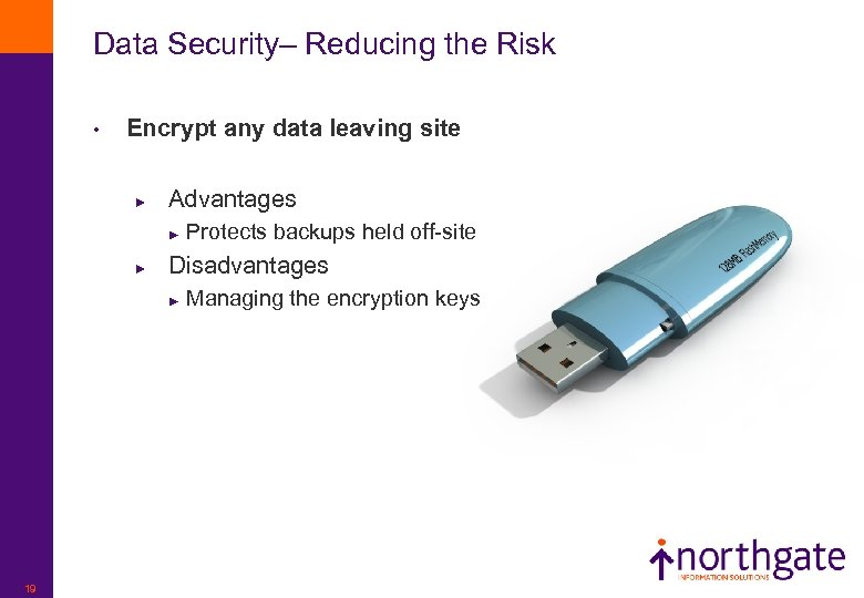 Data Security– Reducing the Risk • Encrypt any data leaving site ► Advantages ►