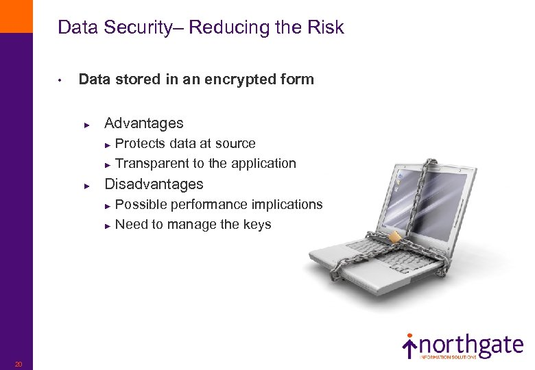 Data Security– Reducing the Risk • Data stored in an encrypted form ► Advantages