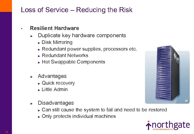 Loss of Service – Reducing the Risk • Resilient Hardware ► Duplicate key hardware