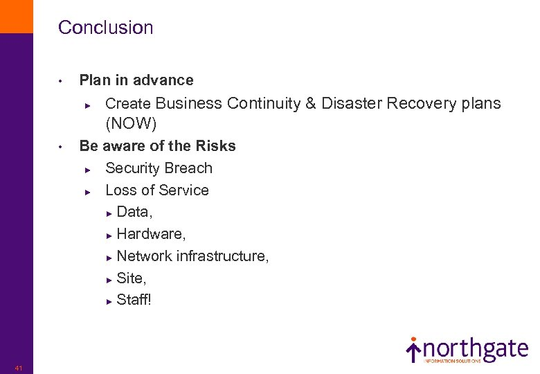 Conclusion • Plan in advance ► Create Business Continuity & Disaster Recovery plans (NOW)