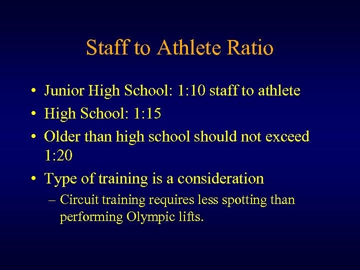 Staff to Athlete Ratio • Junior High School: 1: 10 staff to athlete •