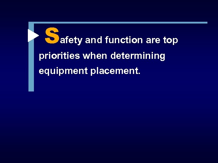 Safety and function are top priorities when determining equipment placement.