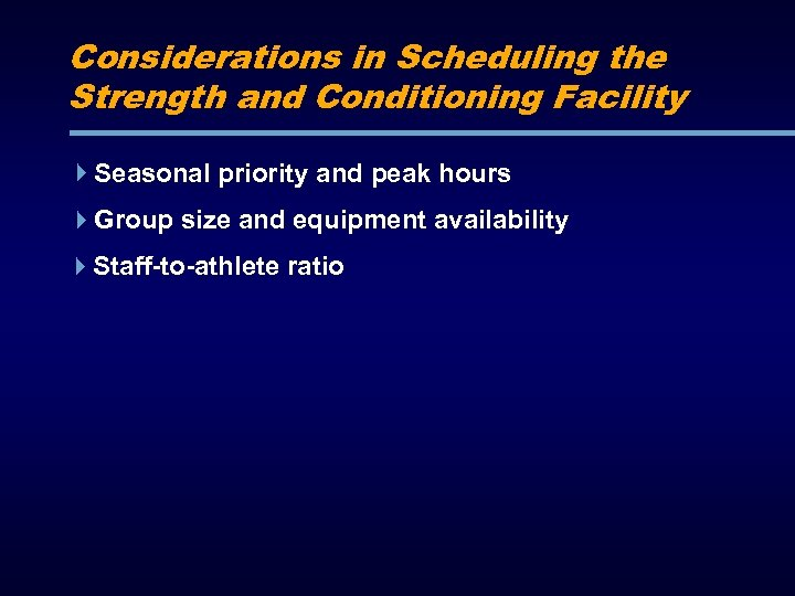 Considerations in Scheduling the Strength and Conditioning Facility Seasonal priority and peak hours Group