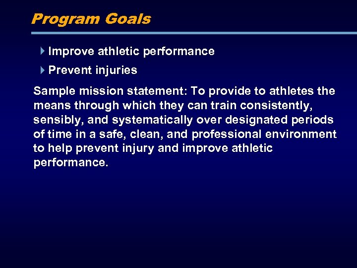 Program Goals Improve athletic performance Prevent injuries Sample mission statement: To provide to athletes