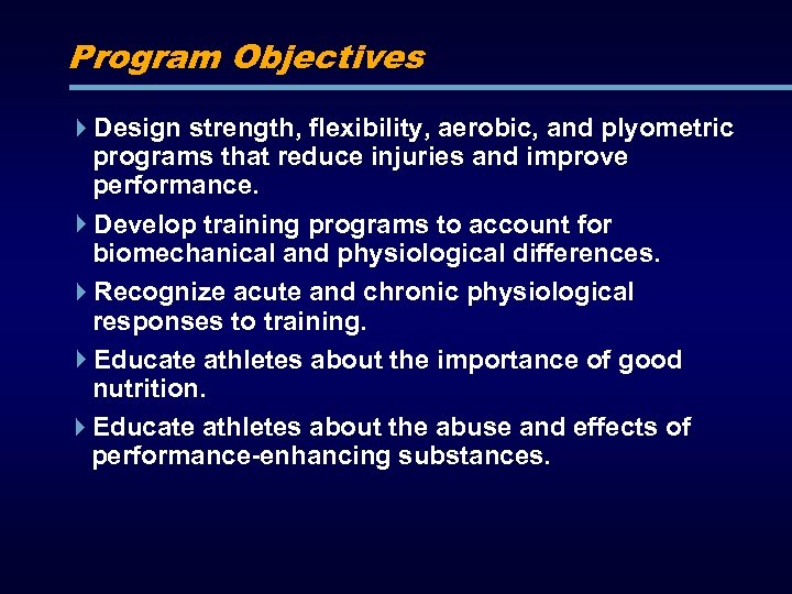 Program Objectives Design strength, flexibility, aerobic, and plyometric programs that reduce injuries and improve