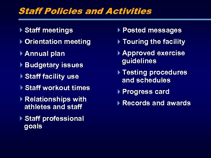 Staff Policies and Activities Staff meetings Posted messages Orientation meeting Touring the facility Annual