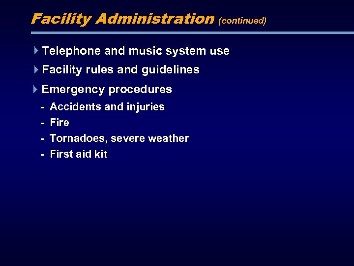 Facility Administration (continued) Telephone and music system use Facility rules and guidelines Emergency procedures