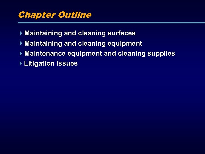 Chapter Outline Maintaining and cleaning surfaces Maintaining and cleaning equipment Maintenance equipment and cleaning