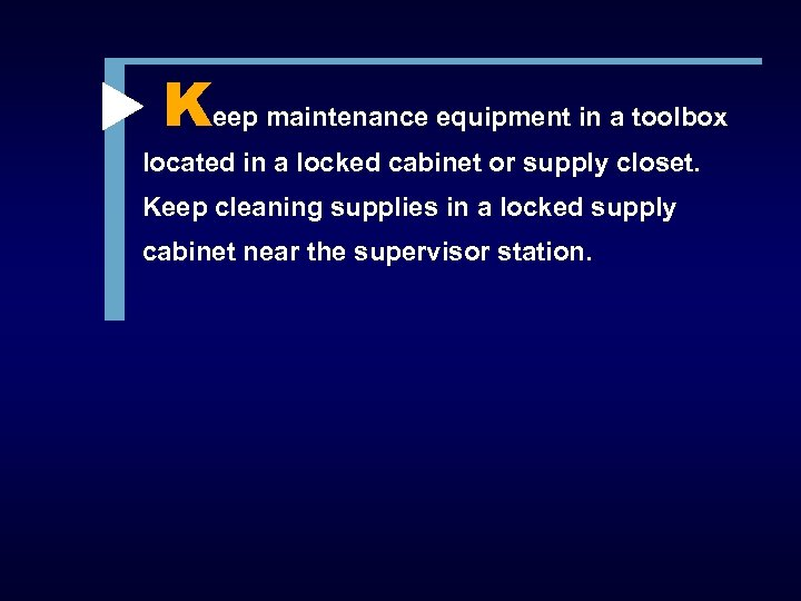 Keep maintenance equipment in a toolbox located in a locked cabinet or supply