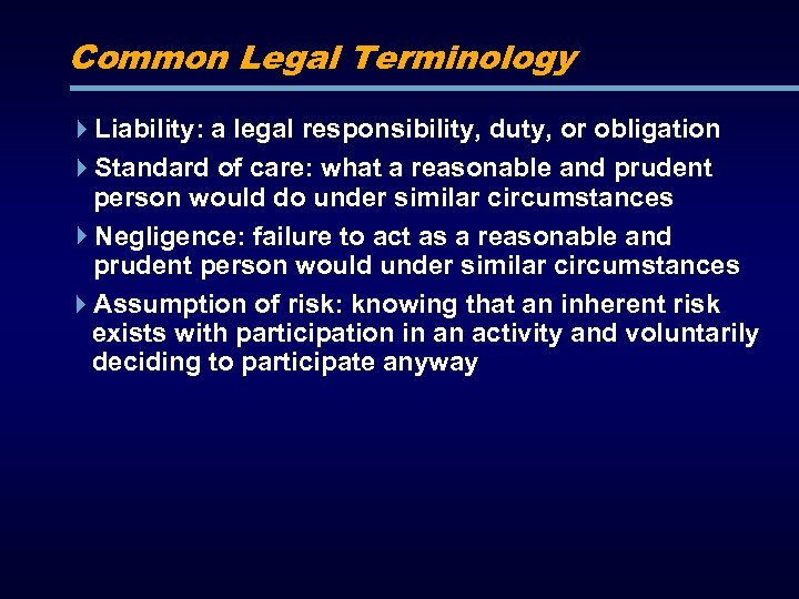 Common Legal Terminology Liability: a legal responsibility, duty, or obligation Standard of care: what