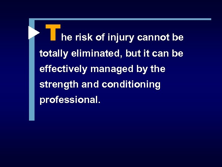The risk of injury cannot be totally eliminated, but it can be effectively