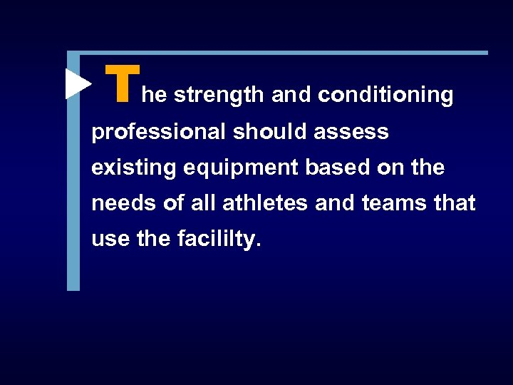 The strength and conditioning professional should assess existing equipment based on the needs