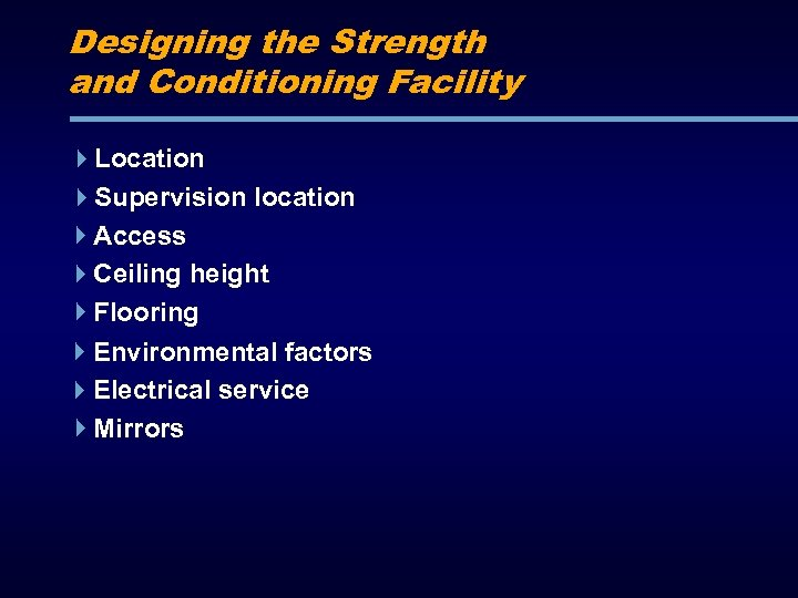 Designing the Strength and Conditioning Facility Location Supervision location Access Ceiling height Flooring Environmental