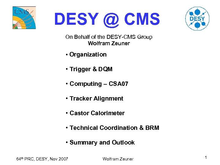 DESY @ CMS On Behalf of the DESY-CMS Group Wolfram Zeuner • Organization •