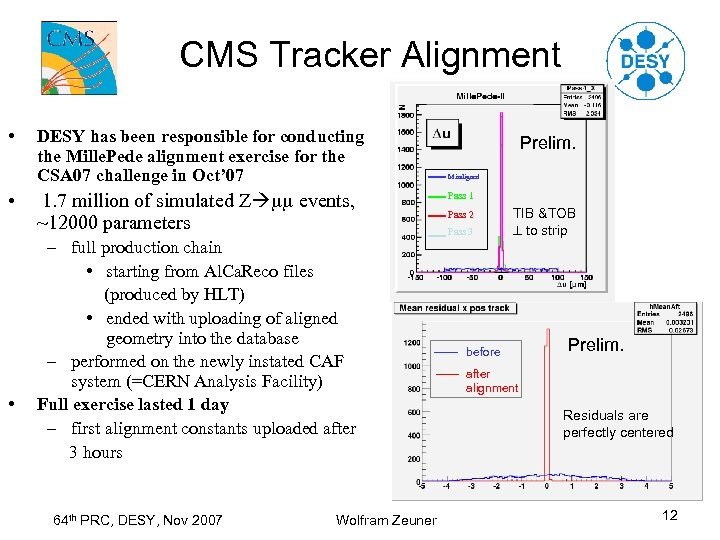 CMS Tracker Alignment • • • DESY has been responsible for conducting the Mille.
