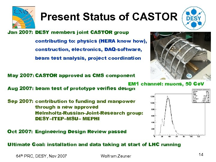 Present Status of CASTOR Jan 2007: DESY members joint CASTOR group contributing to: physics
