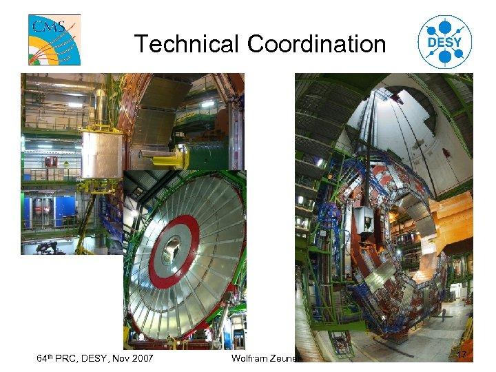 Technical Coordination 64 th PRC, DESY, Nov 2007 Wolfram Zeuner 17