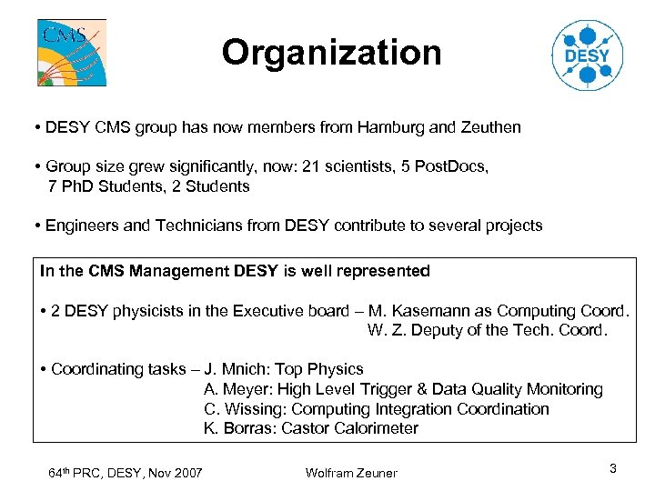 Organization • DESY CMS group has now members from Hamburg and Zeuthen • Group