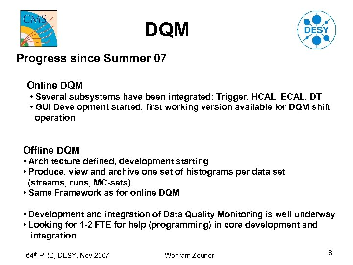 DQM Progress since Summer 07 Online DQM • Several subsystems have been integrated: Trigger,