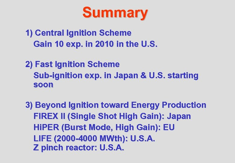 Summary 1) Central Ignition Scheme Gain 10 exp. in 2010 in the U. S.