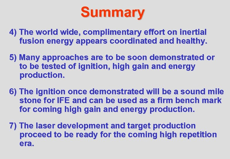 Summary 4) The world wide, complimentary effort on inertial fusion energy appears coordinated and