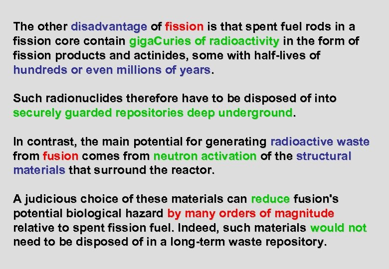 The other disadvantage of fission is that spent fuel rods in a fission core