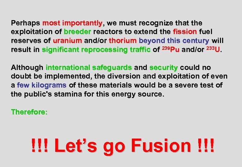 Perhaps most importantly, we must recognize that the exploitation of breeder reactors to extend