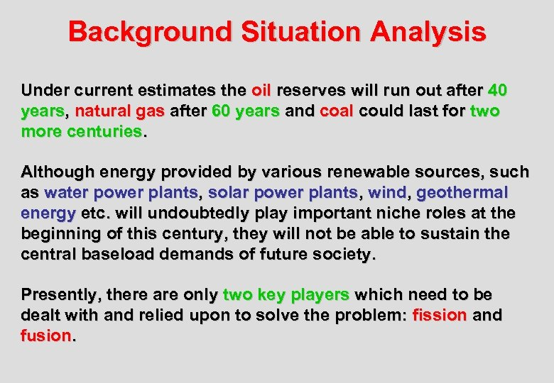 Background Situation Analysis Under current estimates the oil reserves will run out after 40