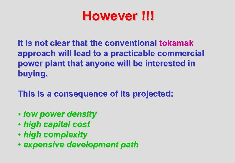 However !!! It is not clear that the conventional tokamak approach will lead to