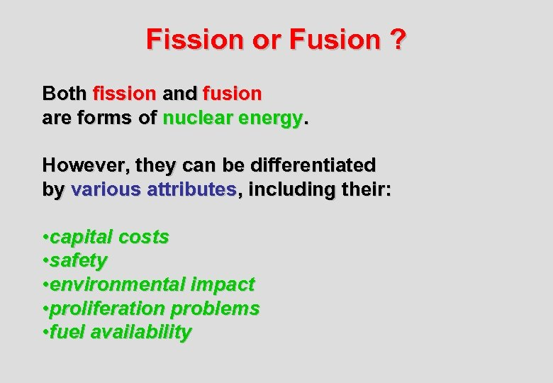 Fission or Fusion ? Both fission and fusion are forms of nuclear energy. However,