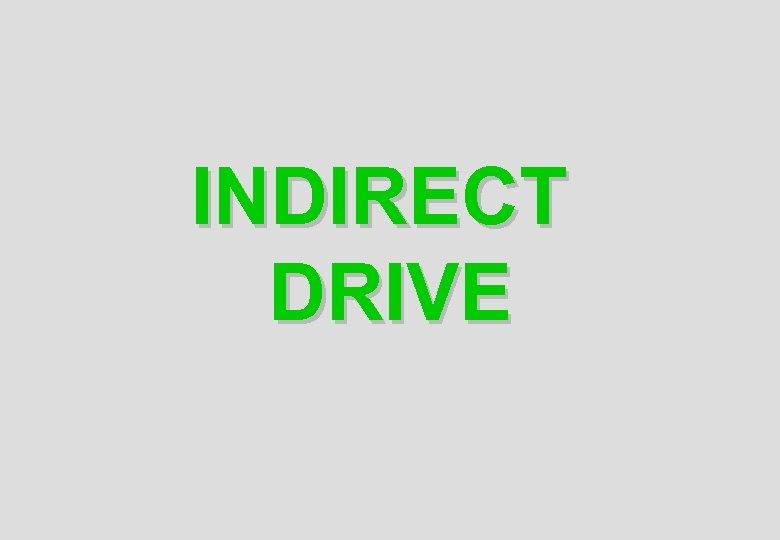 INDIRECT DRIVE