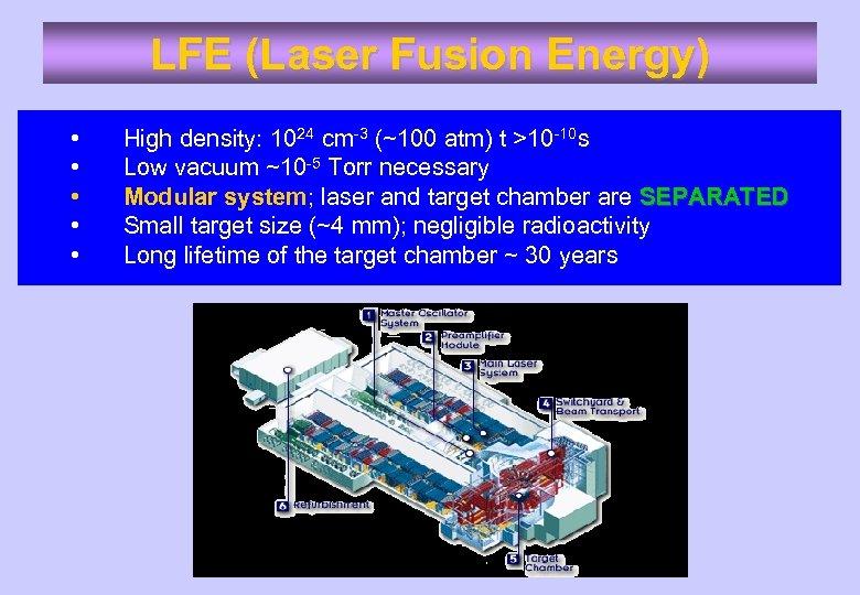 LFE (Laser Fusion Energy) • • • High density: 1024 cm-3 (~100 atm) t