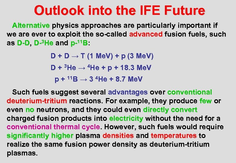Outlook into the IFE Future Alternative physics approaches are particularly important if we are