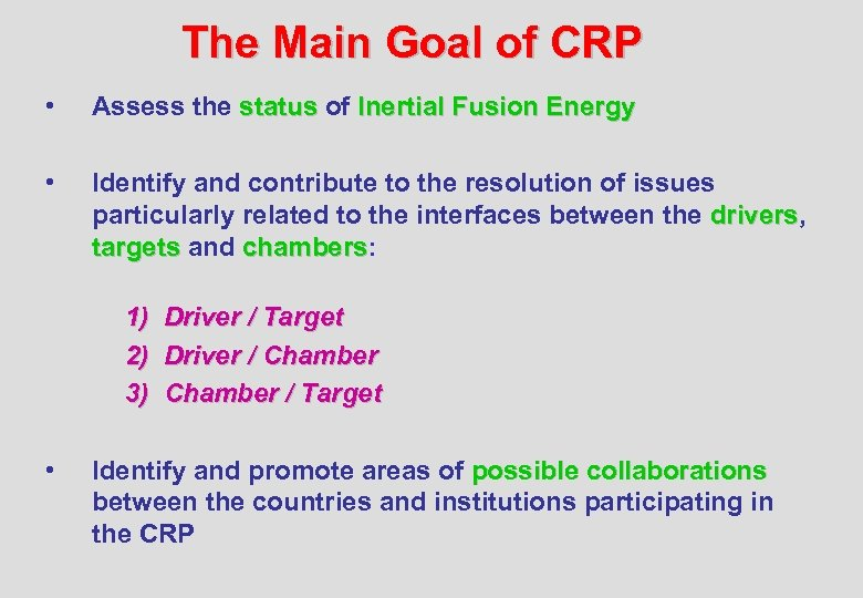 The Main Goal of CRP • Assess the status of Inertial Fusion Energy •