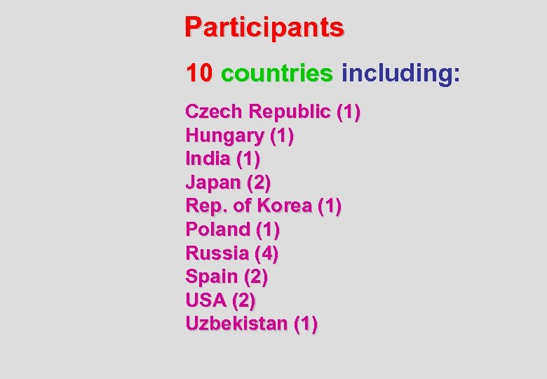 Participants 10 countries including: Czech Republic (1) Hungary (1) India (1) Japan (2) Rep.