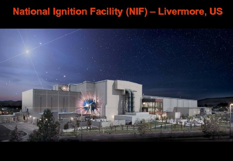 National Ignition Facility (NIF) – Livermore, US