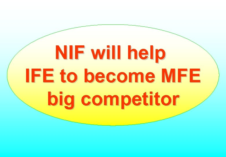 NIF will help IFE to become MFE big competitor