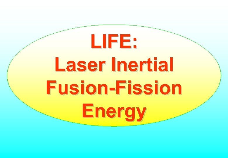 LIFE: Laser Inertial Fusion-Fission Energy