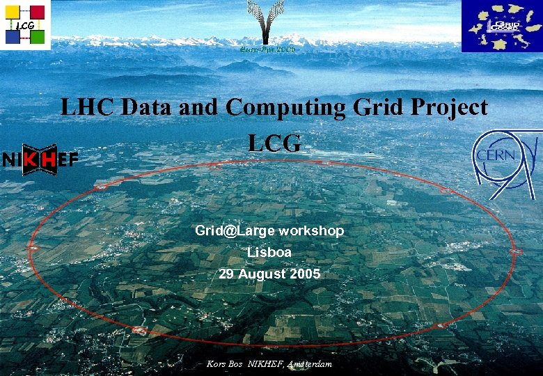 LCG LHC Data and Computing Grid Project LCG Grid@Large workshop Lisboa 29 August 2005