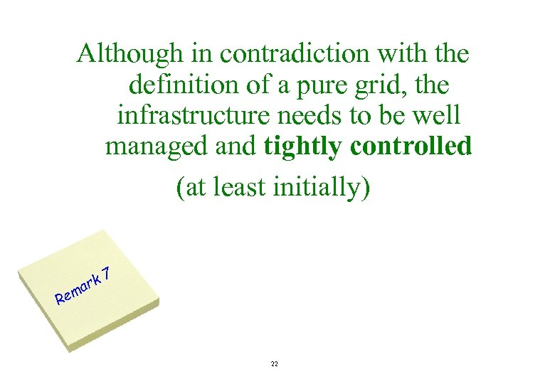 Although in contradiction with the definition of a pure grid, the infrastructure needs to