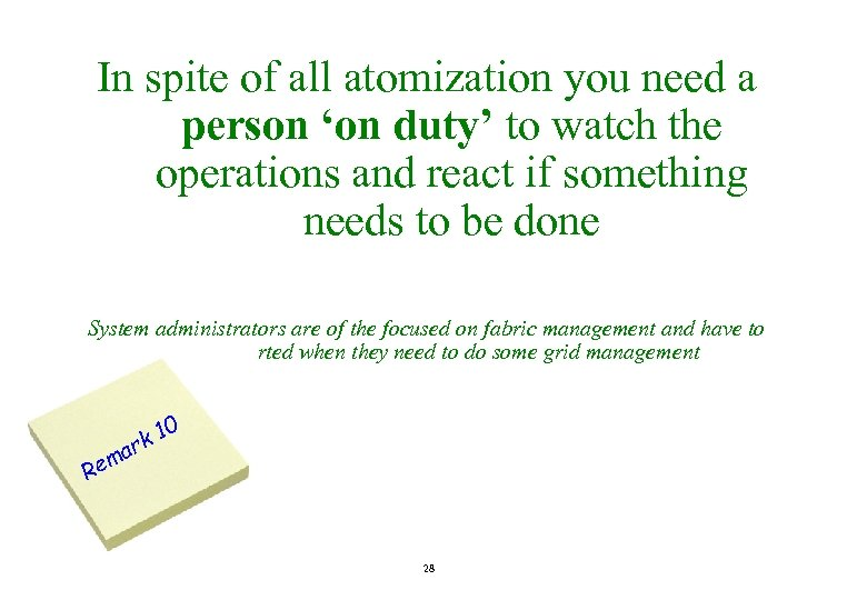 In spite of all atomization you need a person 'on duty' to watch the