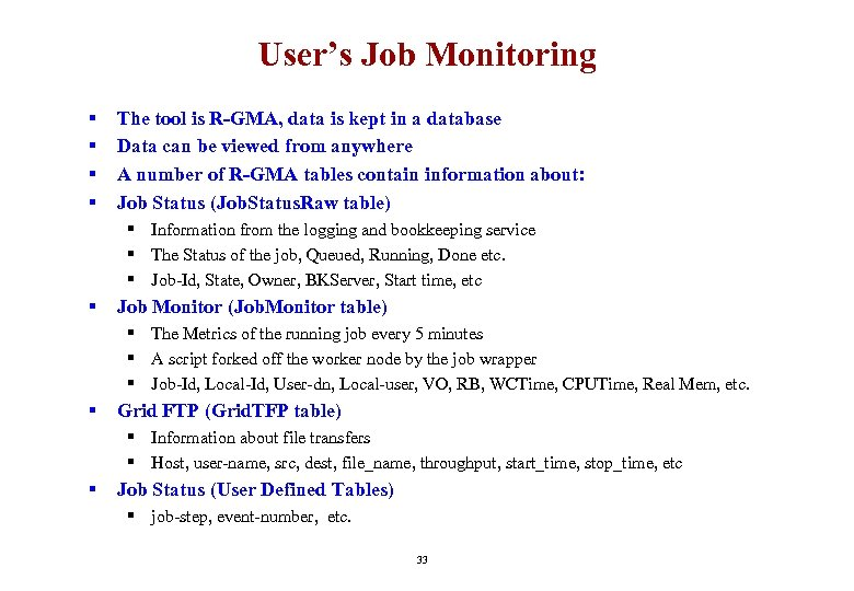 User's Job Monitoring § § The tool is R-GMA, data is kept in a
